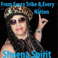From Every Tribe & Every Nation — Sheena Spirit