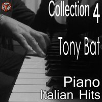 Tony Bat: Italian Hits Piano Collection, Vol. 4 — Tony Bat