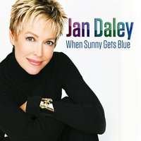 When Sunny Gets Blue — Jan Daley