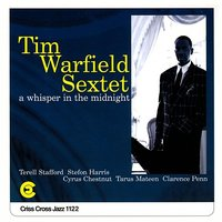 A Whisper In The Midnight — Clarence Penn, Tarus Mateen, Cyrus Chestnut, Stefon Harris, Terell Stafford, Tim Warfield Sextet