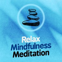 Relax: Mindfulness Meditation — Relax & Relax, Relaxing Mindfulness Meditation Relaxation Maestro, Saludo al Sole Musica Relax, Saludo al Sole Musica Relax|Relax & Relax|Relaxing Mindfulness Meditation Relaxation Maestro
