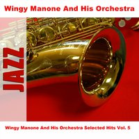 Wingy Manone And His Orchestra Selected Hits Vol. 5 — Wingy Manone and his Orchestra