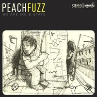 We Are Solid State — Peachfuzz