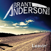 Leavin' — The Brant Anderson Band