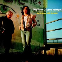 The Trouble With Humans — Chip Taylor, Carrie Rodriguez