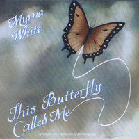 This Butterfly Called Me — Myrna White