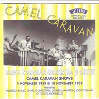 Camel Caravan Shows - 4th November 1939 & 18th November 1941 — Benny Goodman, Benny Goodman & His Orchestra