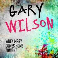 When Mary Comes Home Tonight — Gary Wilson