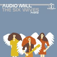 The Six Wives, Pt. 2 — Audio Mill