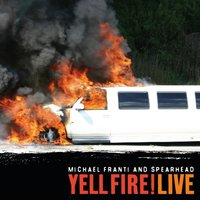 Yell Fire! Live — Michael Franti & Spearhead, Michael Franti, Spearhead