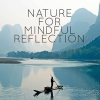 Nature for Mindful Reflection — Sounds of Nature White Noise for Mindfulness, Meditation and Relaxation