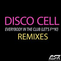 Everybody in the Club (Let's F**k!) — Disco Cell