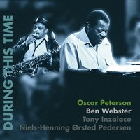 During This Time — Niels-Henning Ørsted Pedersen, Tony Inzalaco, Oscar Peterson, Ben Webster
