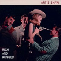 Rich And Rugged — Artie Shaw
