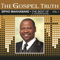 The Gospel Truth  (The Best of Sipho Makhabane) — Sipho Makhabane