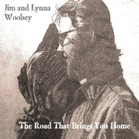 The Road That Brings You Home — Jim and Lynna Woolsey