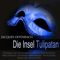 Offenbach: Die Insel Tulipatan — Anneliese Rothenberger, Paul Burkhard, Willy Hofmann, Orchester des Hamburger Rundfunks, Orchester des Hamburger Rundfunks, Paul Burkhard, Willy Hofmann, Anneliese Rothenberger, Жак Оффенбах