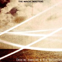 The Magic Masters — Erskine Hawkins & His Orchestra
