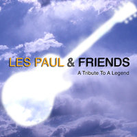 A Tribute To A Legend — Les Paul & Friends