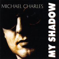 My Shadow (expanded) — Michael Charles