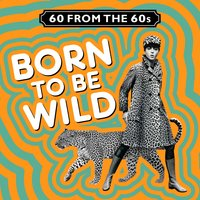 60 from the 60s - Born to Be Wild — сборник
