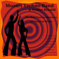 The Best Techno Remixes of Classical Music: Pachelbel: Canon in D - Grieg: Peer Gynt Suite - Mozart: Turkish March - Beethoven: Fur Elise & Moonlight Sonata - Vivaldi: The Four Seasons - Bach: Air On the G String — Mozart Techno Band & Walter Rinaldi