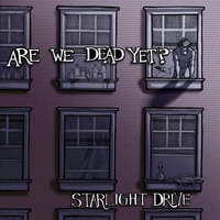Are We Dead Yet? — Starlight Drive