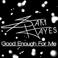 Good Enough for Me — Sam Hayes
