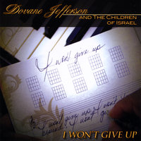 I Won't Give Up — Dovane Jefferson And The Children Of Israel