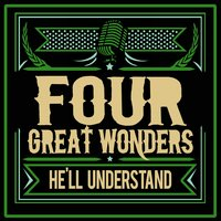 He'll Understand — Four Great Wonders