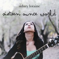 Sixteen Ounce World — Sidney Loraine