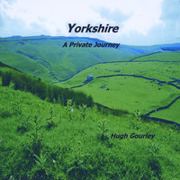 Yorkshire: A Private Journey — Hugh Gourley