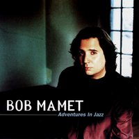 Adventures In Jazz — Bob Mamet