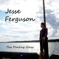 The Parting Glass — Jesse Ferguson