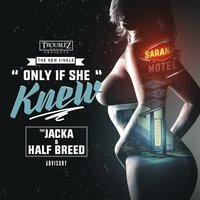 Only If She Knew — The Jacka, Half Breed