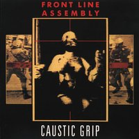 Caustic Grip — Front Line Assembly