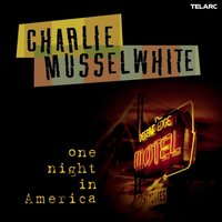 One Night In America — Charlie Musselwhite