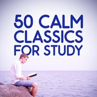 50 Calm Classics for Study — Calm Music for Studying