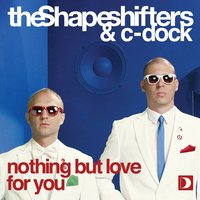 Nothing But Love For You — The Shapeshifters & C-Dock