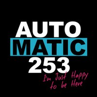 I'm Just Happy to Be Here — Automatic 253