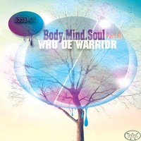 Body.Mind.Soul, Pt. IV — Who De Warrior