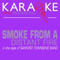 Smoke from a Distant Fire (In the Style of Sanford Townsend Band) — Karaoke