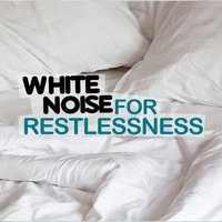 White Noise: For Restlessness — Natural White Noise for Sleep, Relaxation, Spa and Healing, Lullaby Land, White Noise for Sleep and Rest, White Noise for Sleep and Rest|Lullaby Land|Natural White Noise for Sleep, Relaxation, Spa and Healing