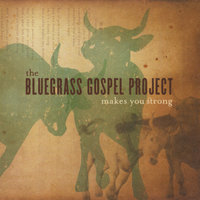 Makes You Strong — Bluegrass Gospel Project