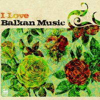 I Love Balkan Music — сборник