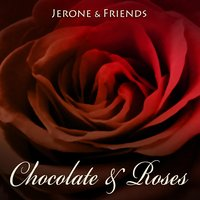 Chocolate & Roses — Jerone & Friends, Jerone Roy