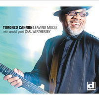 Leaving Mood — Carl Weathersby, Toronzo Cannon