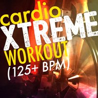 Cardio Xtreme Workout (125+ BPM) — Cardio All-Stars, Xtreme Cardio Workout Music, Xtreme Cardio Workout, Cardio All-Stars|Xtreme Cardio Workout|Xtreme Cardio Workout Music