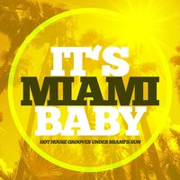 It's Miami Baby (Hot House Grooves Under Miami's Sun) — сборник