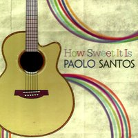 How Sweet It Is — Paolo Santos